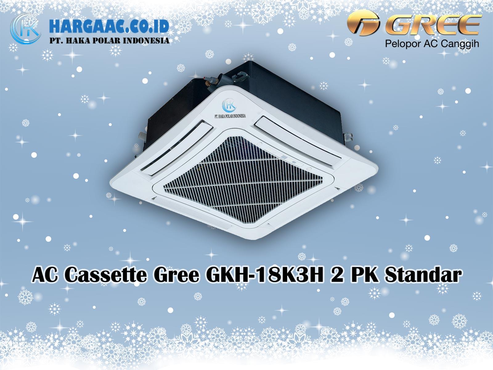 Harga Jual AC Cassette Gree GKH-18K3H 2 PK Standar